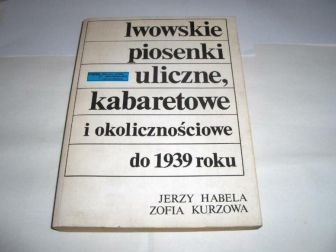 LWOWSKIE PIOSENKI ULICZNE, KABARETOWE I OKOLICZNOŚCIOWE DO 1939